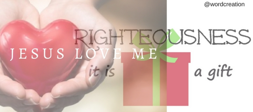 My Heavenly God has made me righteous because I love Him! : A Human